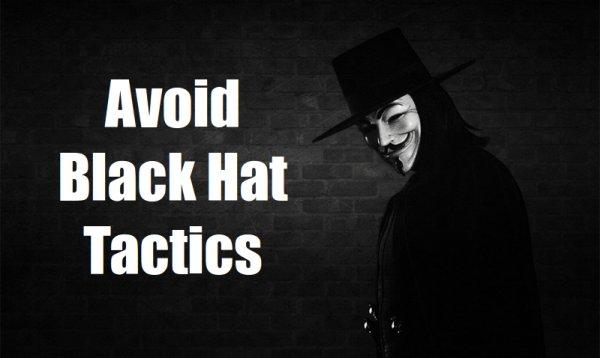 Avoid Black Hat Tactics