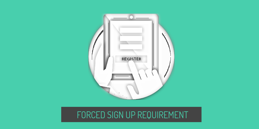 A Forced Sign up Requirement