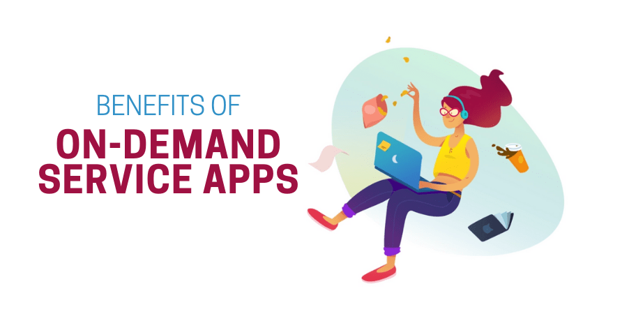 Benefits of On-demand Service Apps